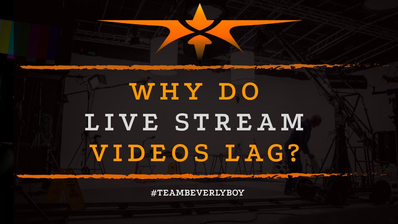 Why Do Live Stream Videos Lag-