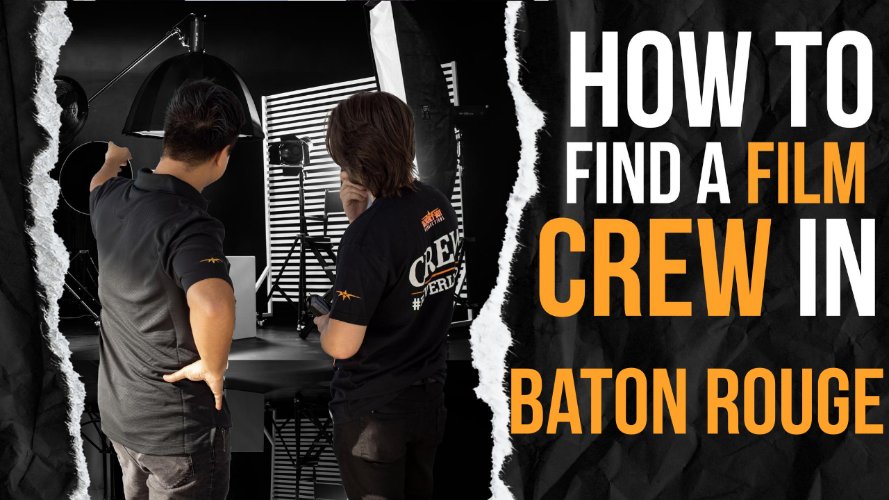 How to Find a Film Crew in Baton Rouge