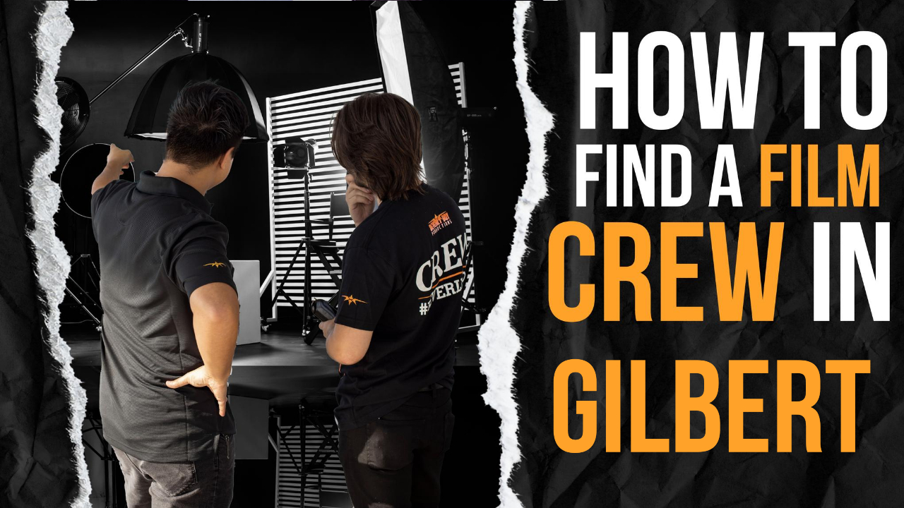 How to Find a Film Crew in Gilbert