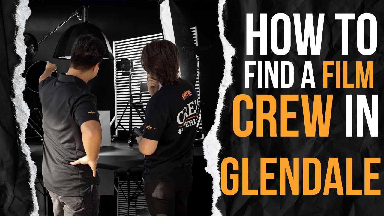 How to Find a Film Crew in Glendale
