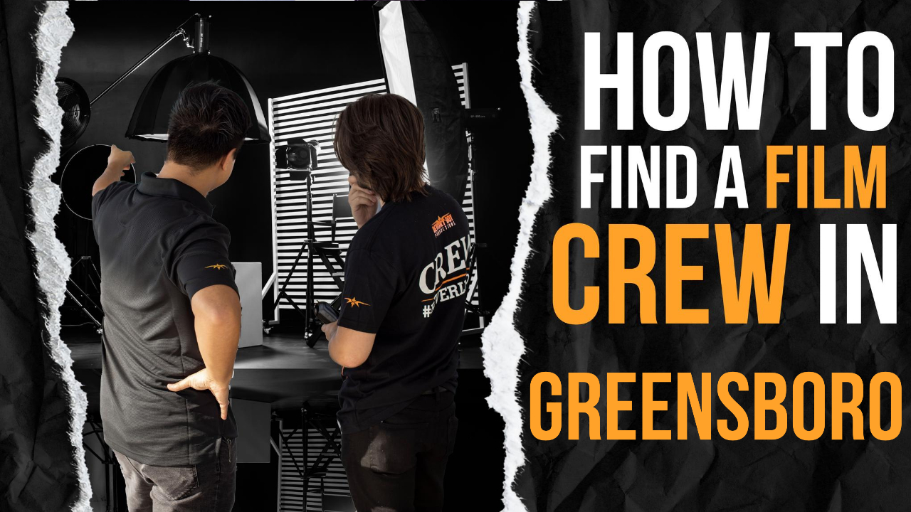How to Find a Film Crew in Greensboro