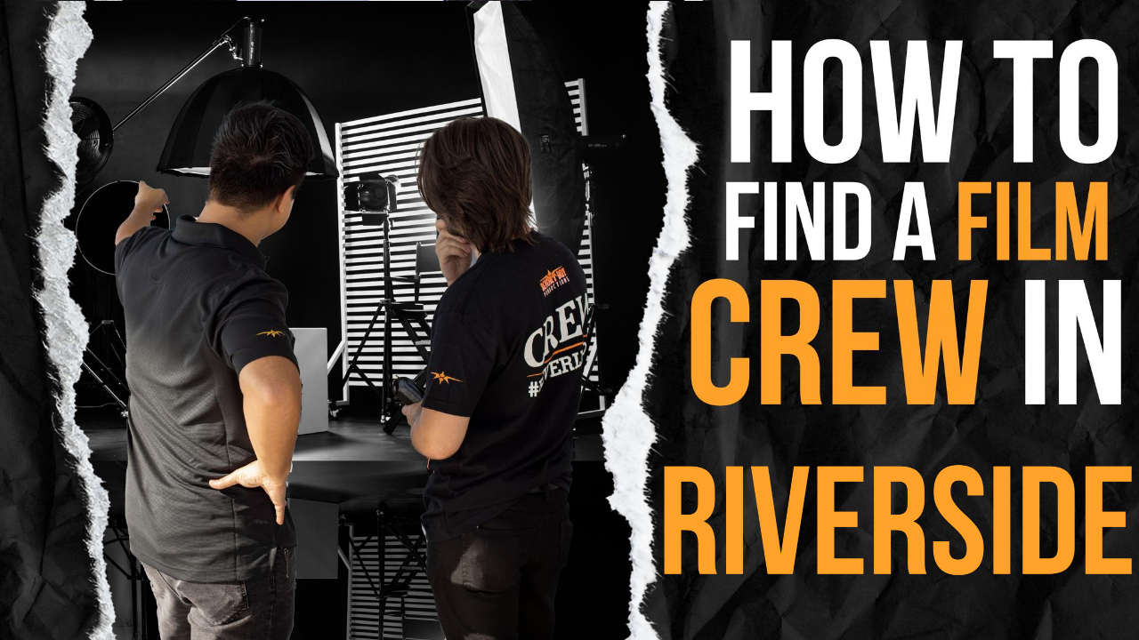 How to Find a Film Crew in Riverside