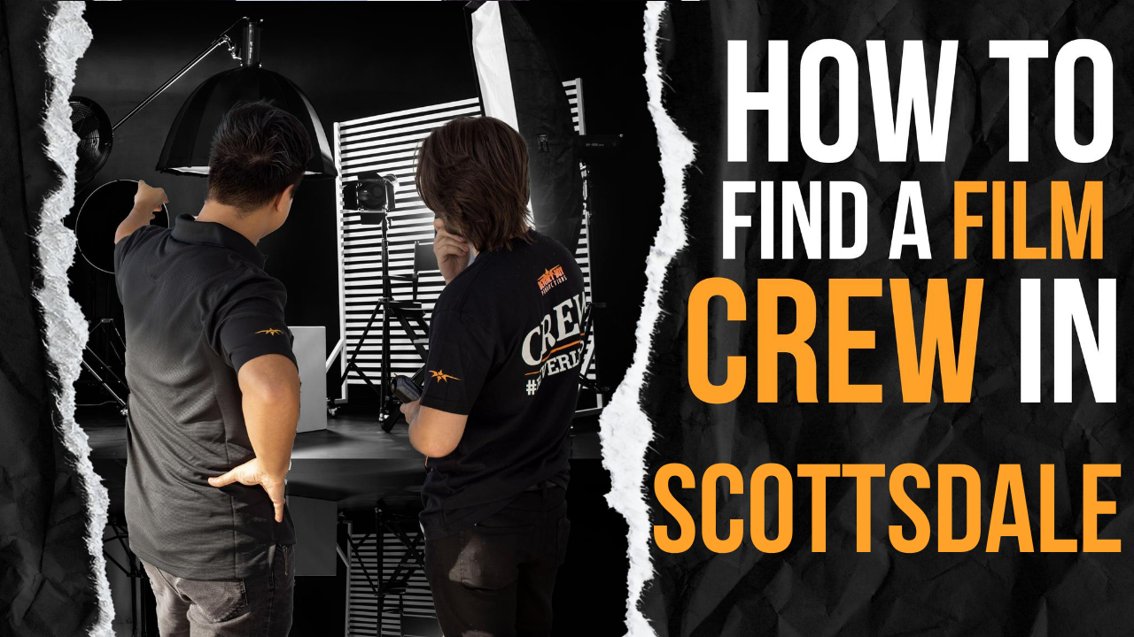 How to Find a Film Crew in Scottsdale
