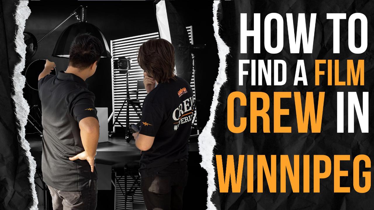 How to Find a Film Crew in Winnipeg
