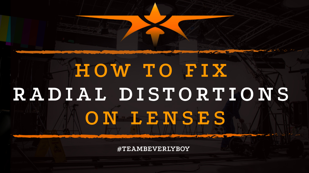 How to Fix Radial Distortions on Lenses