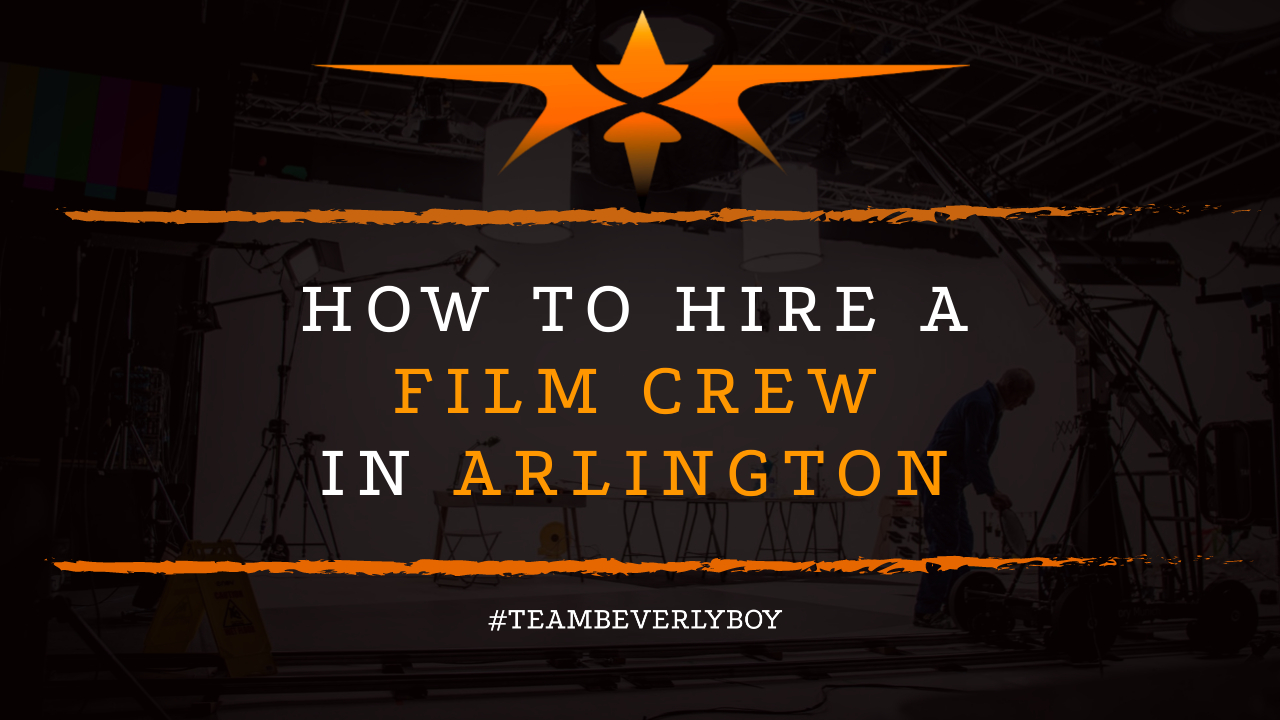How to Hire a Film Crew in Arlington