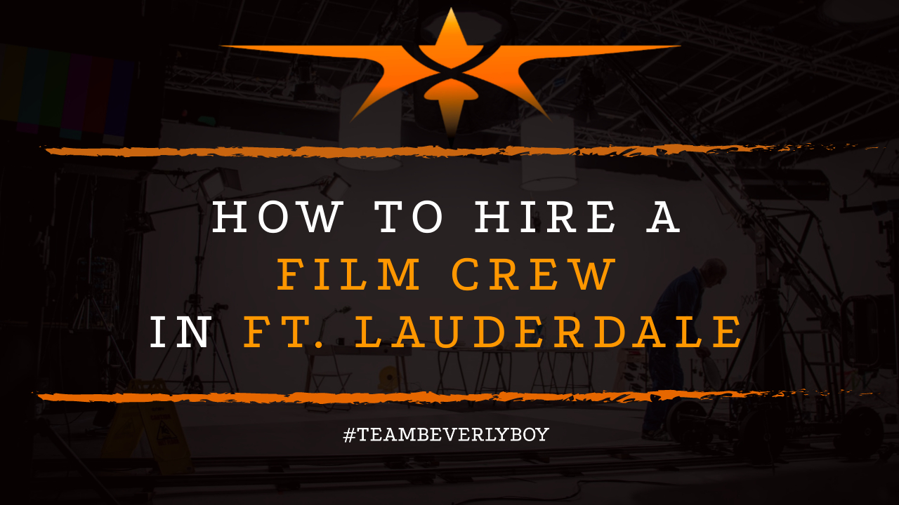 How to Hire a Film Crew in Fort Lauderdale