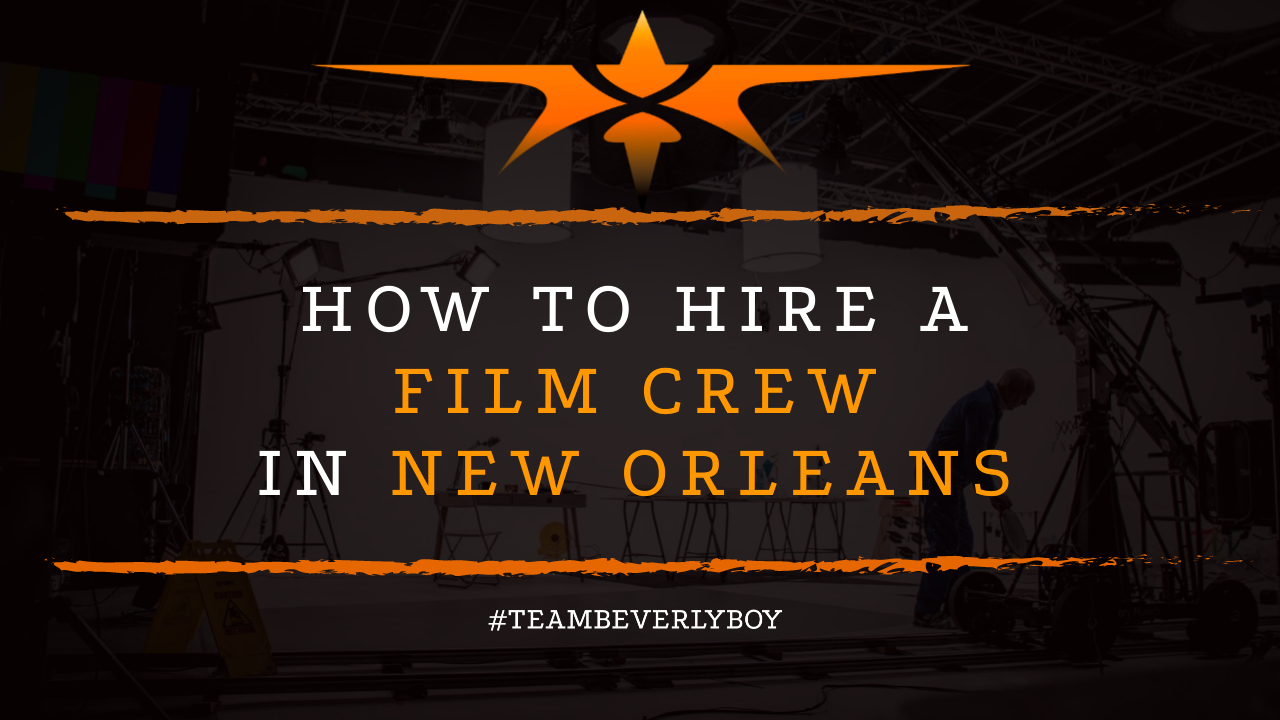 How to Hire a Film Crew in New Orleans