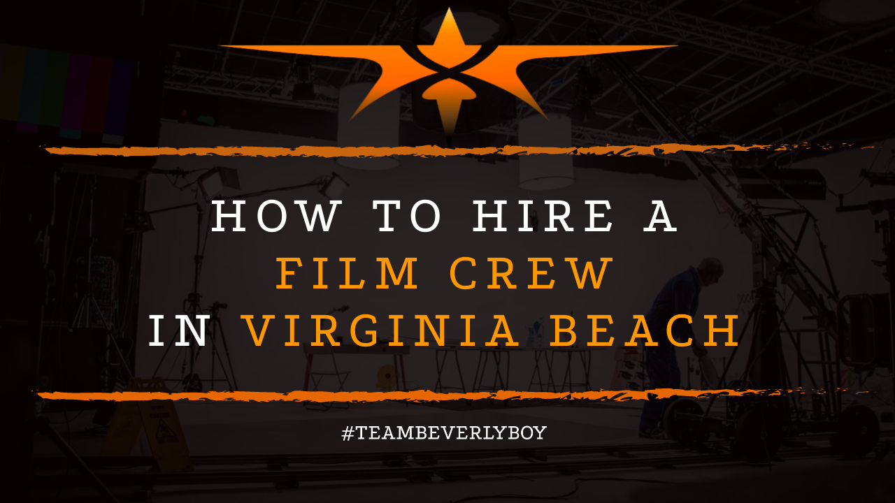 How to Hire a Film Crew in Virginia Beach