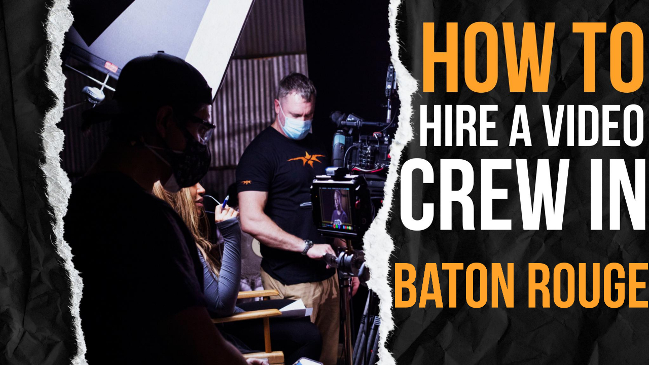 How to Hire a Video Crew in Baton Rouge