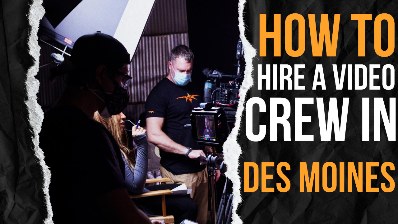 How to Hire a Video Crew in Des Moines