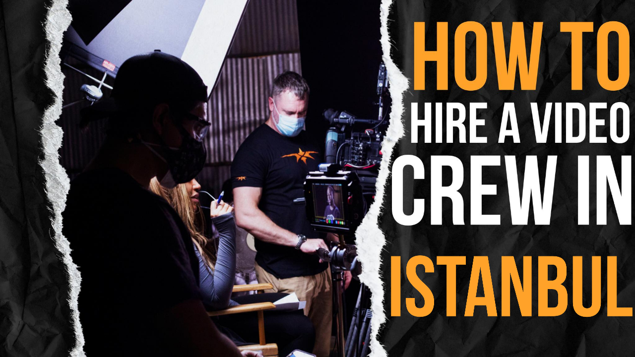 How to Hire a Video Crew in Istanbul