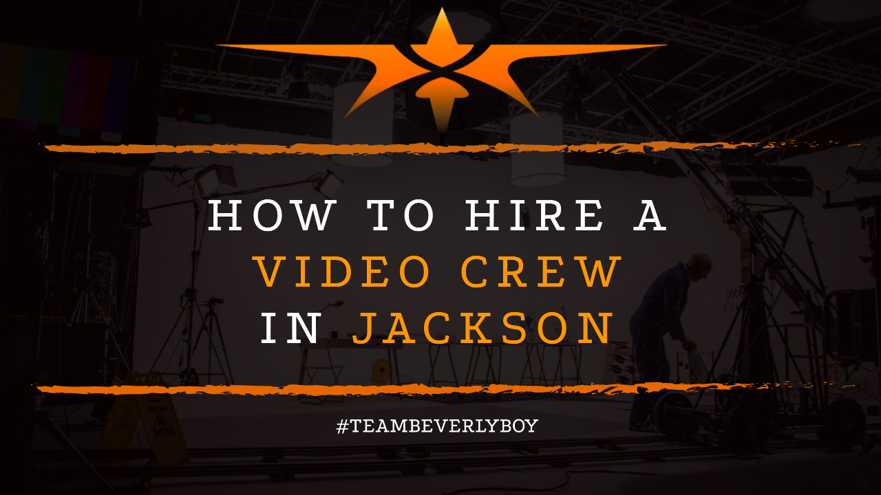 How to Hire a Video Crew in Jackson