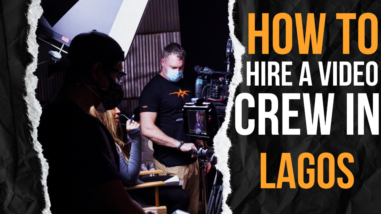 How to Hire a Video Crew in Lagos