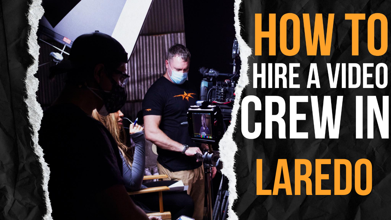 How to Hire a Video Crew in Laredo