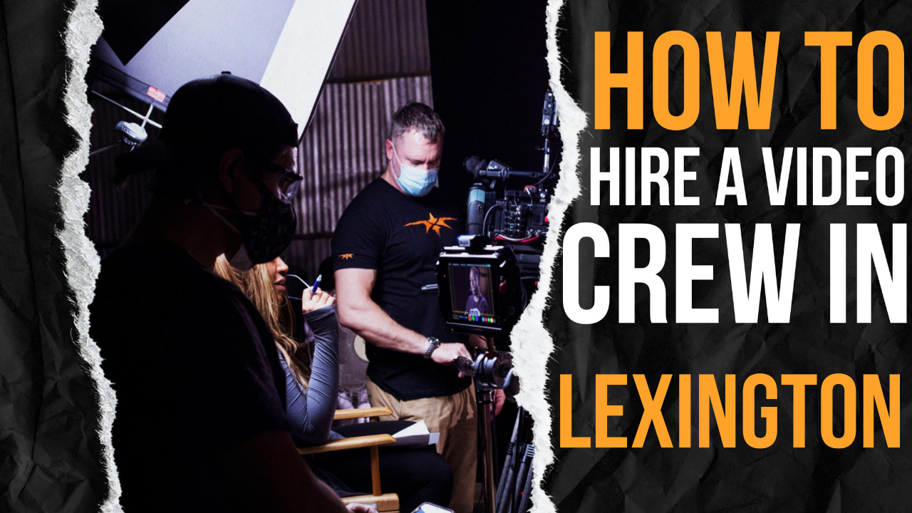 How to Hire a Video Crew in Lexington