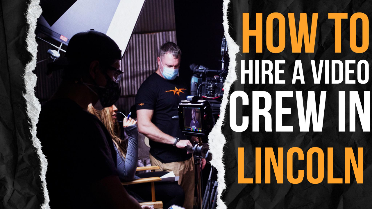 How to Hire a Video Crew in Lincoln