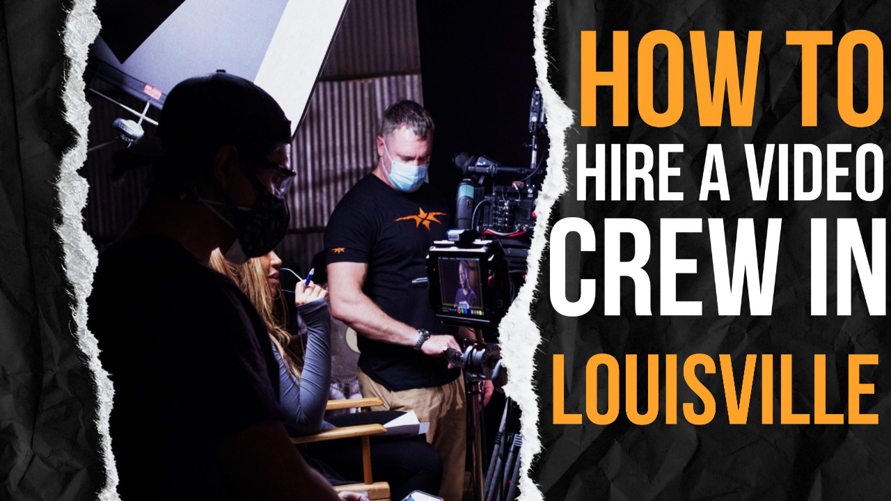 How to Hire a Video Crew in Louisville