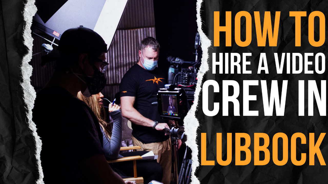 How to Hire a Video Crew in Lubbock
