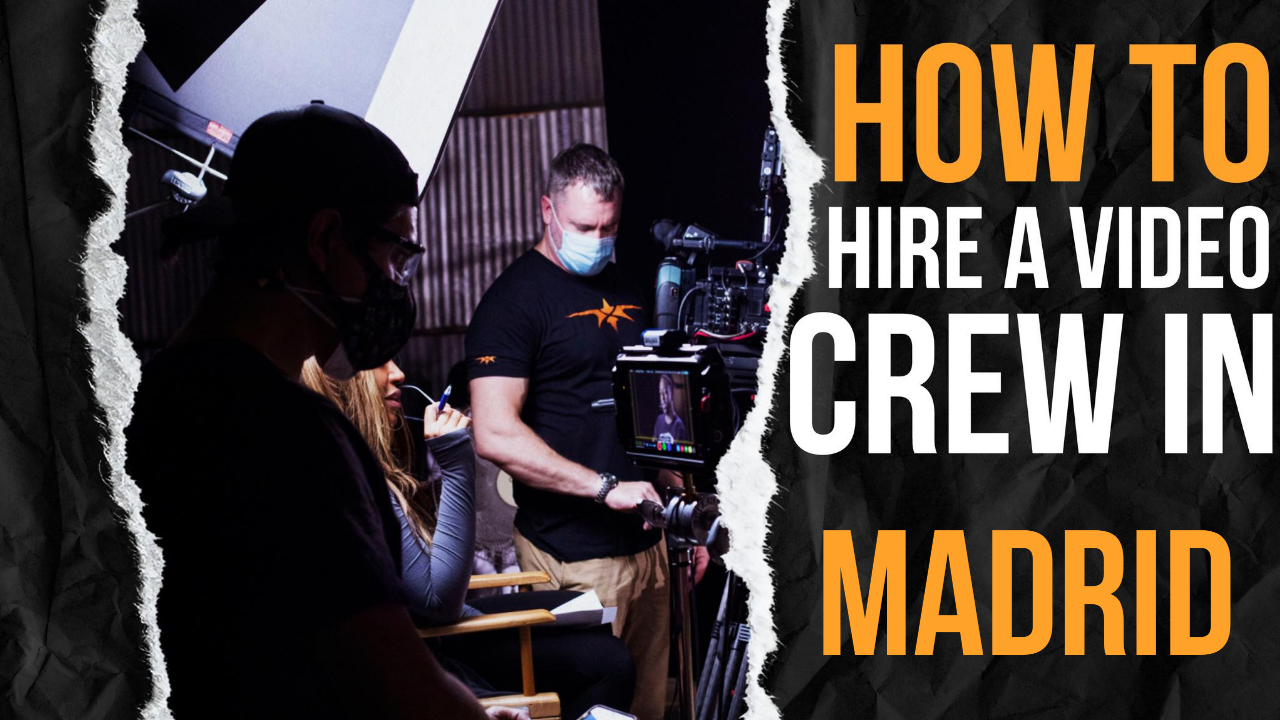 How to Hire a Video Crew in Madrid
