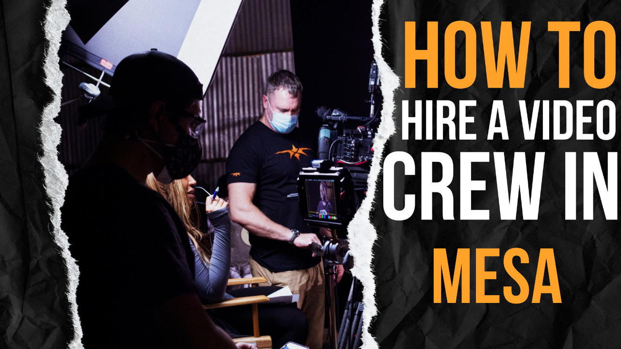 How to Hire a Video Crew in Mesa