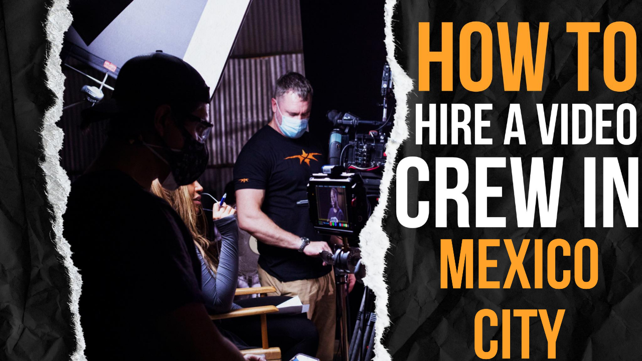 How to Hire a Video Crew in Mexico City
