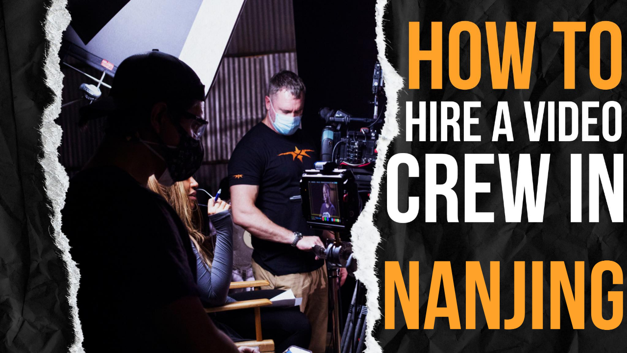 How to Hire a Video Crew in Nanjing