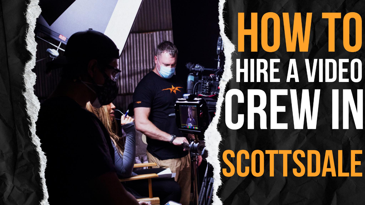 How to Hire a Video Crew in Scottsdale
