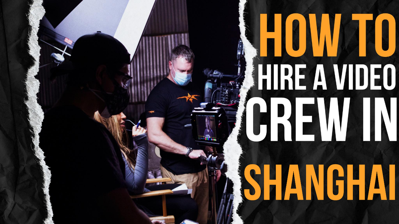 How to Hire a Video Crew in Shanghai