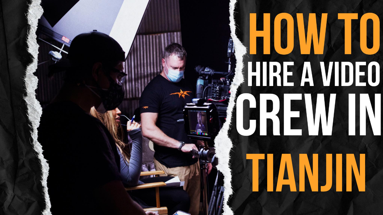 How to Hire a Video Crew in Tianjin