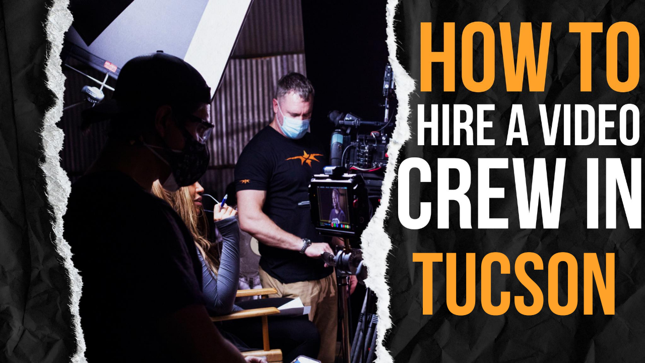 How to Hire a Video Crew in Tucson