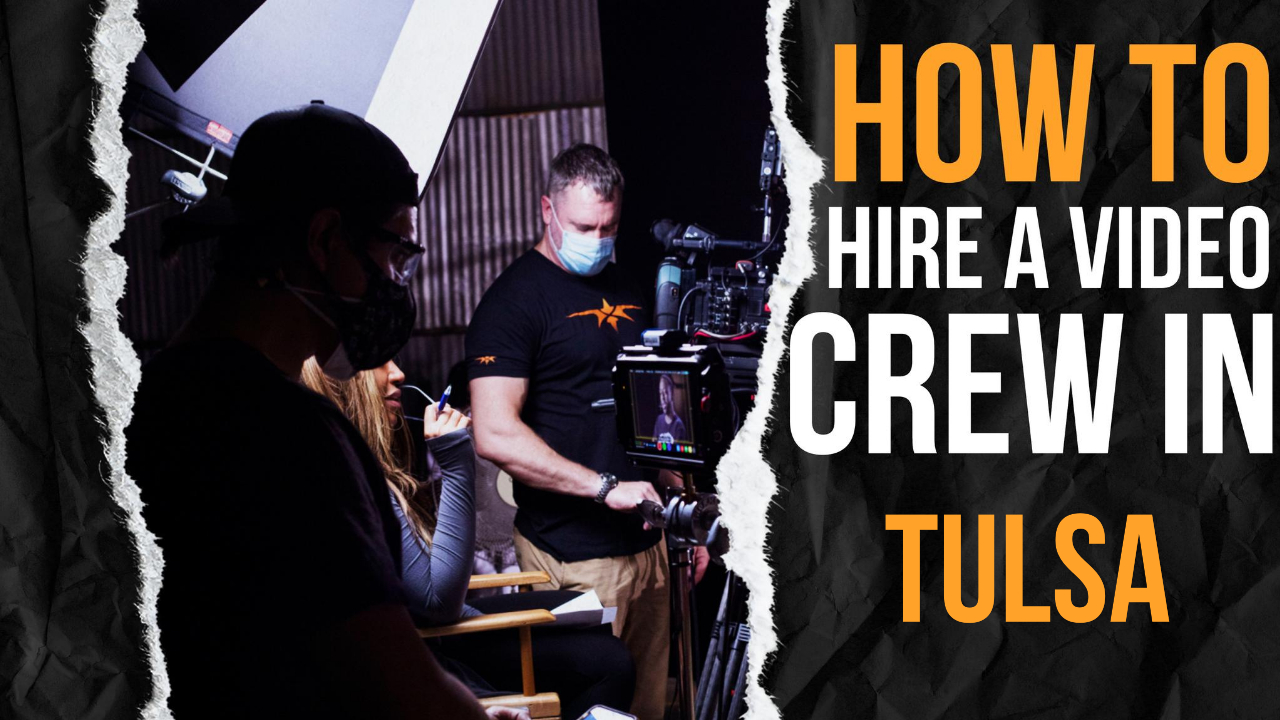 How to Hire a Video Crew in Tulsa