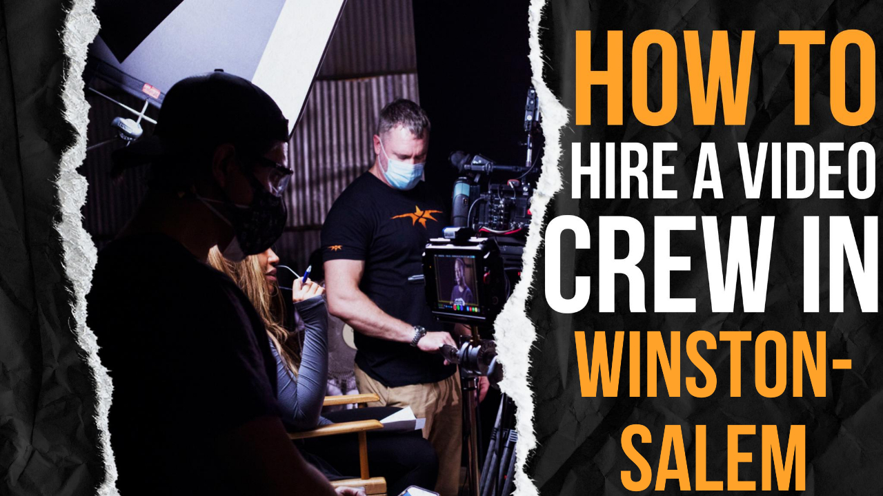 How to Hire a Video Crew in Winston-Salem