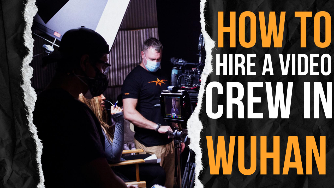 How to Hire a Video Crew in Wuhan