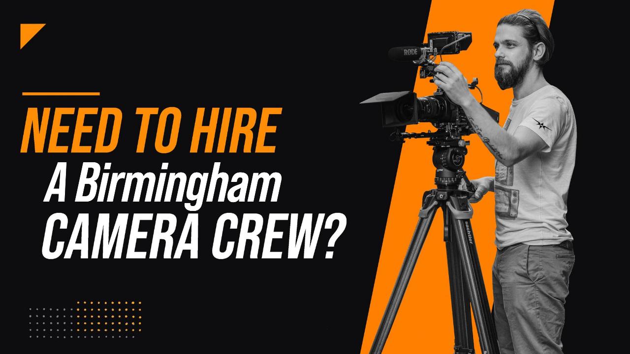 Need to Hire a Birmingham Camera Crew