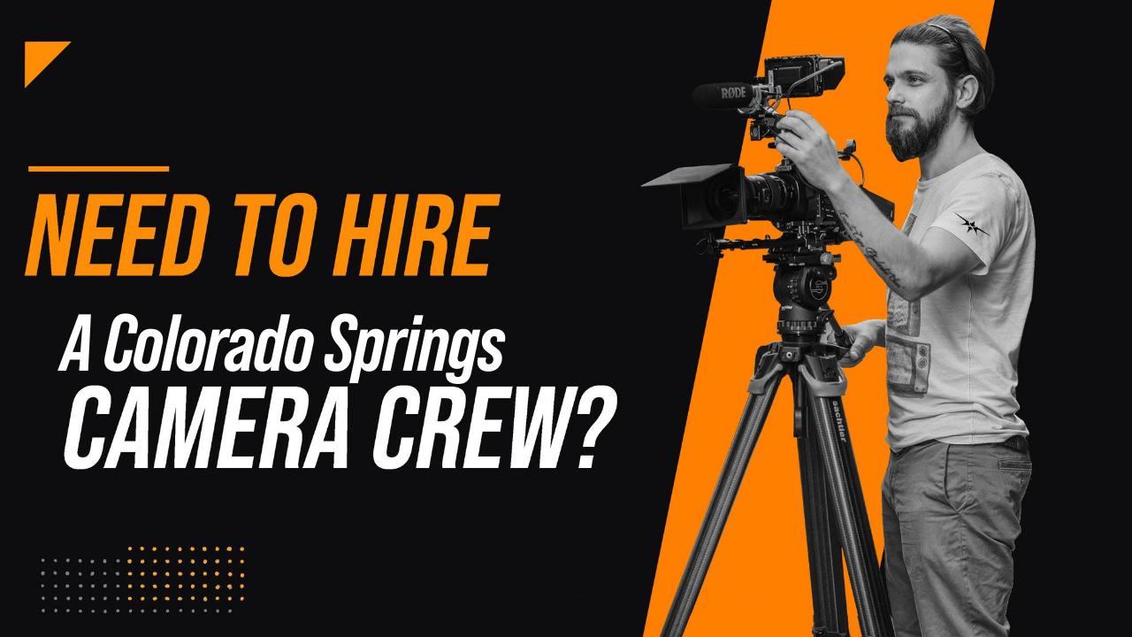 Need to Hire a Colorado Springs Camera Crew