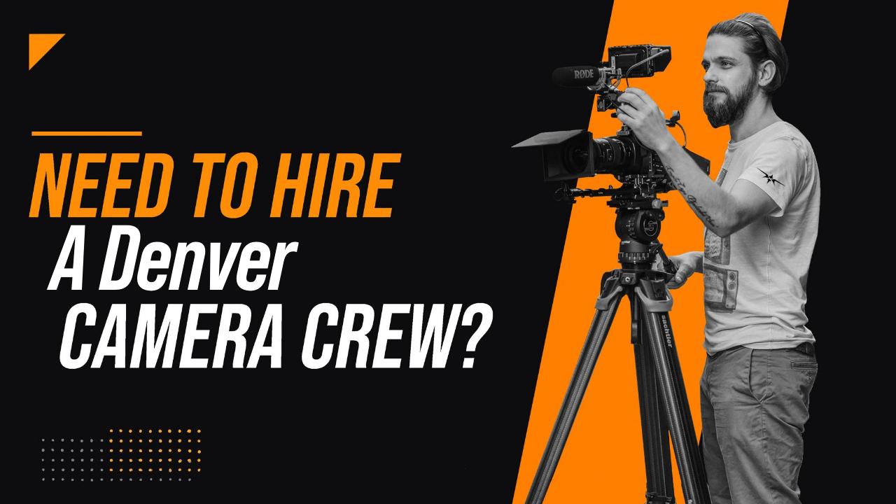 Need to Hire a Denver Camera Crew