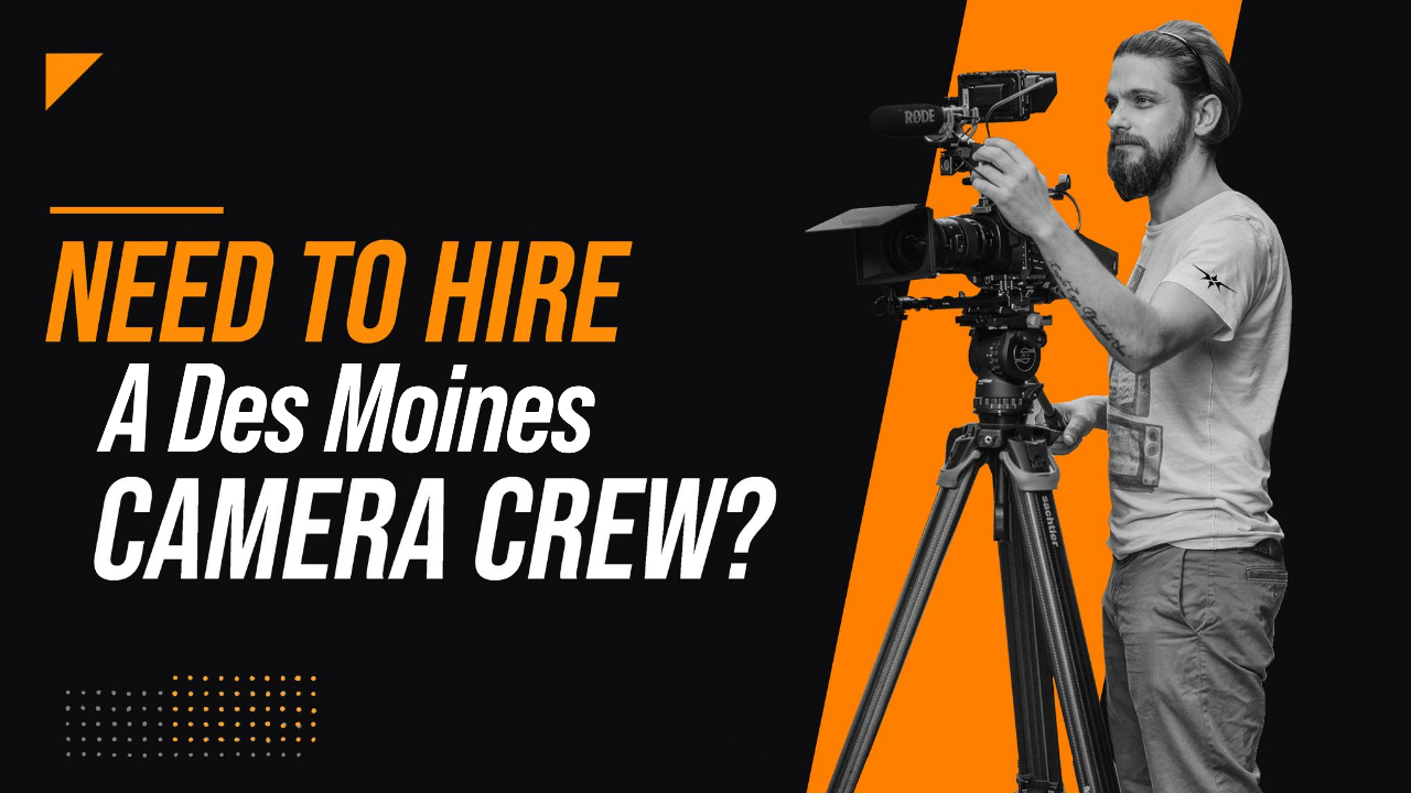 Need to Hire a Des Moines Camera Crew