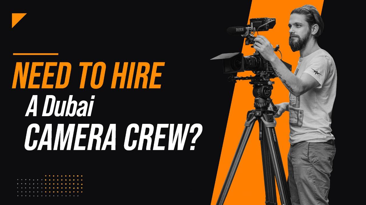 Need to Hire a Dubai Camera Crew