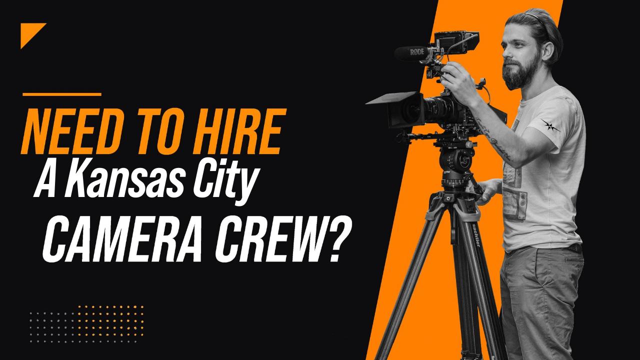Need to Hire a Kansas City Camera Crew