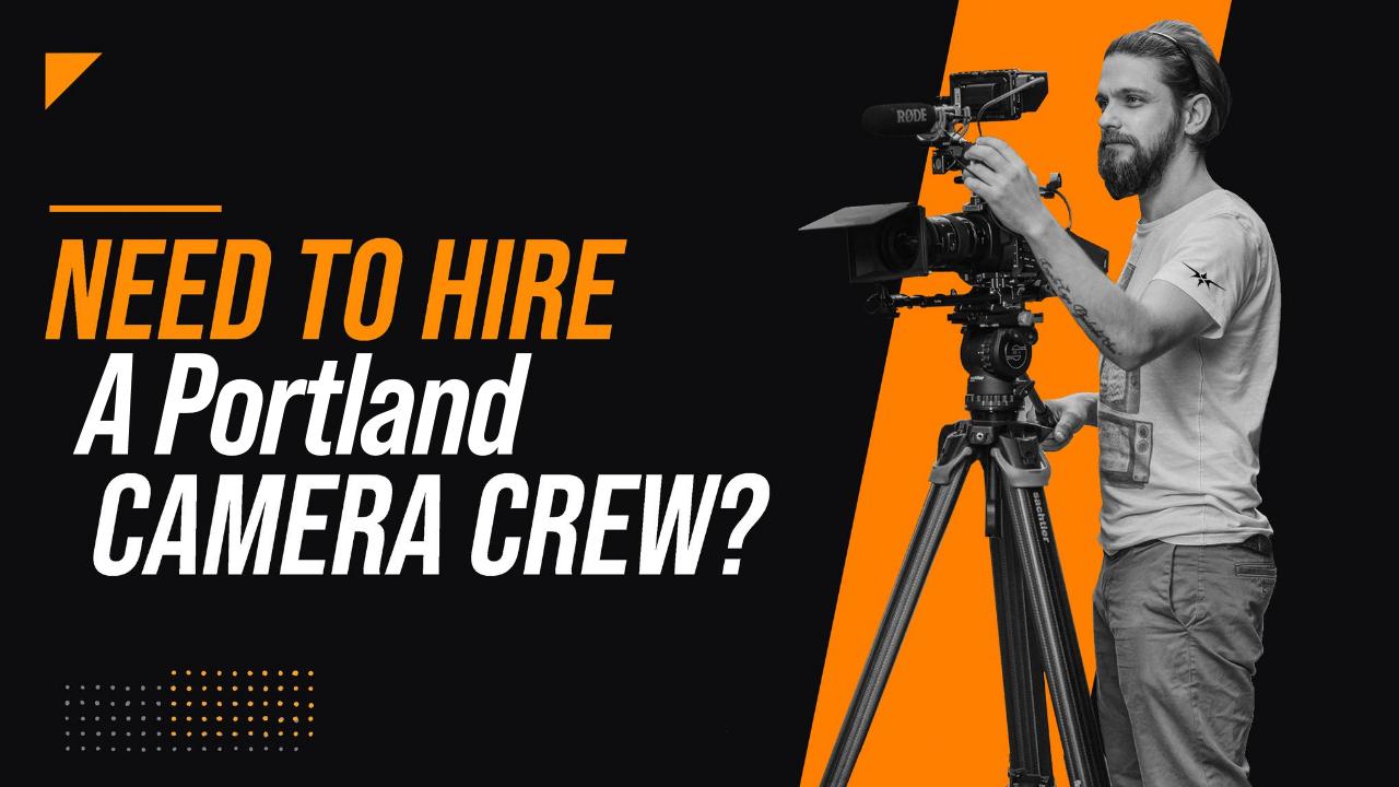 Need to Hire a Portland Camera Crew
