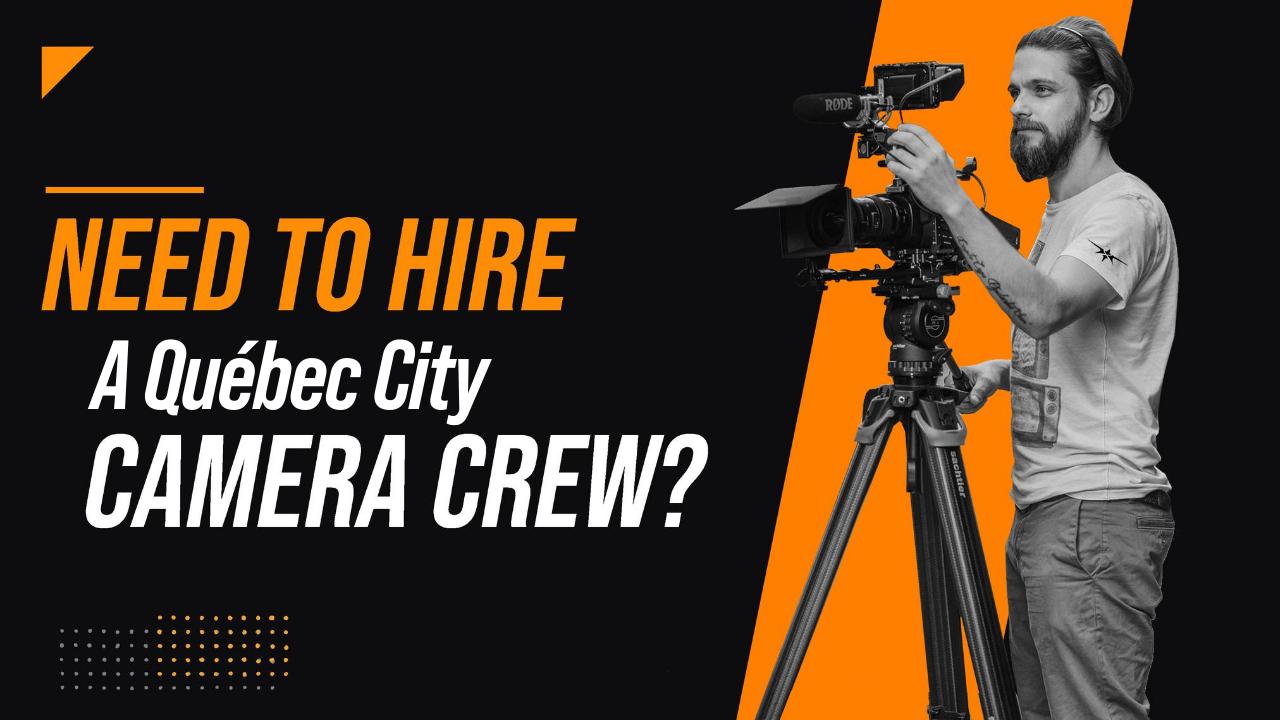 Need to Hire a Québec City Camera Crew