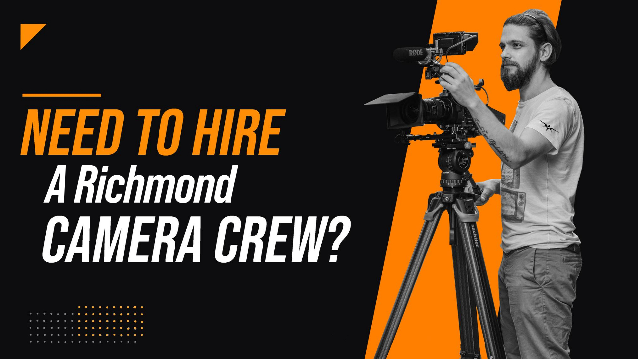 Need to Hire a Richmond Camera Crew