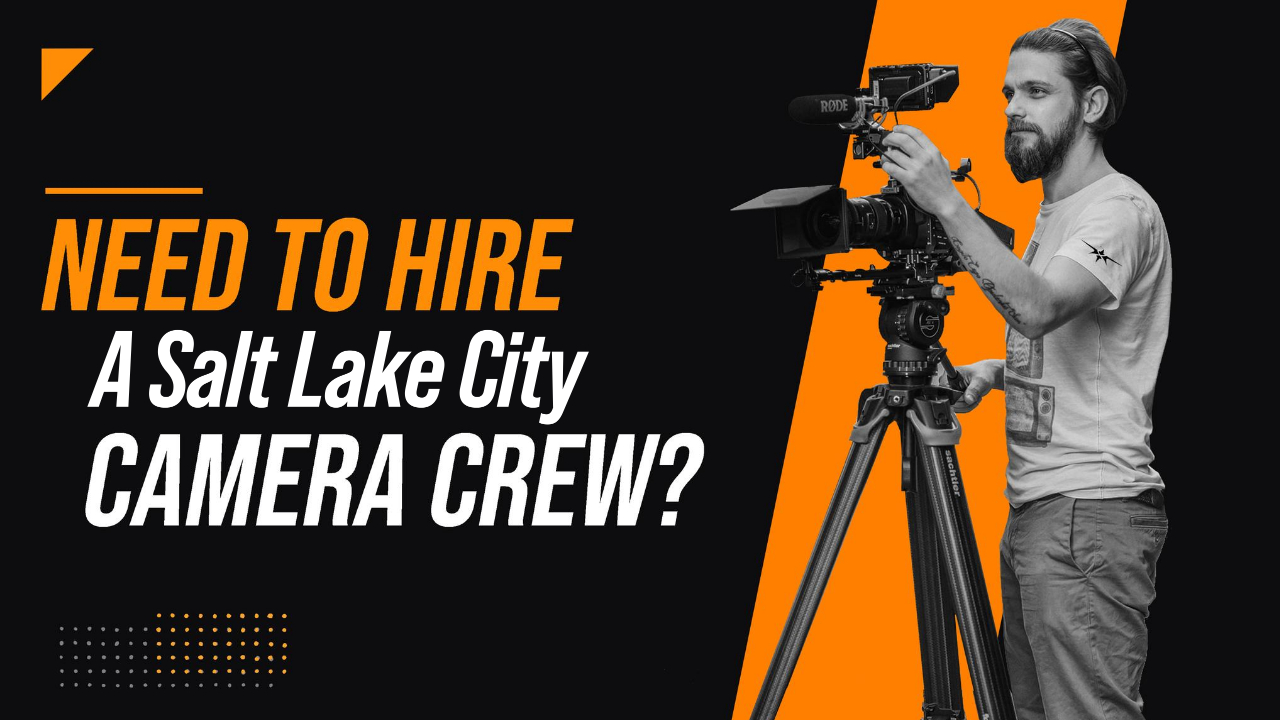 Need to Hire a Salt Lake City Camera Crew