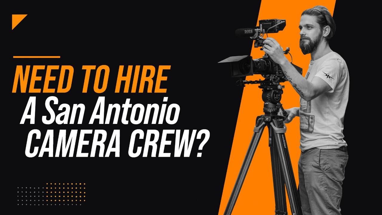 Need to Hire a San Antonio Camera Crew