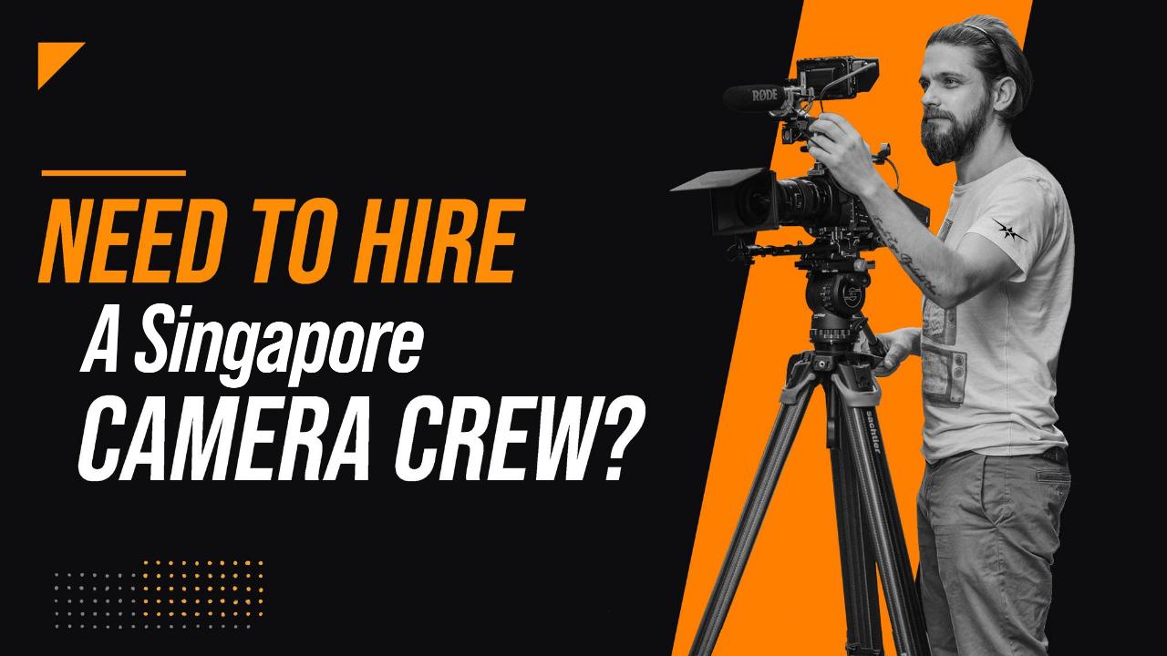 Need to Hire a Singapore Camera Crew