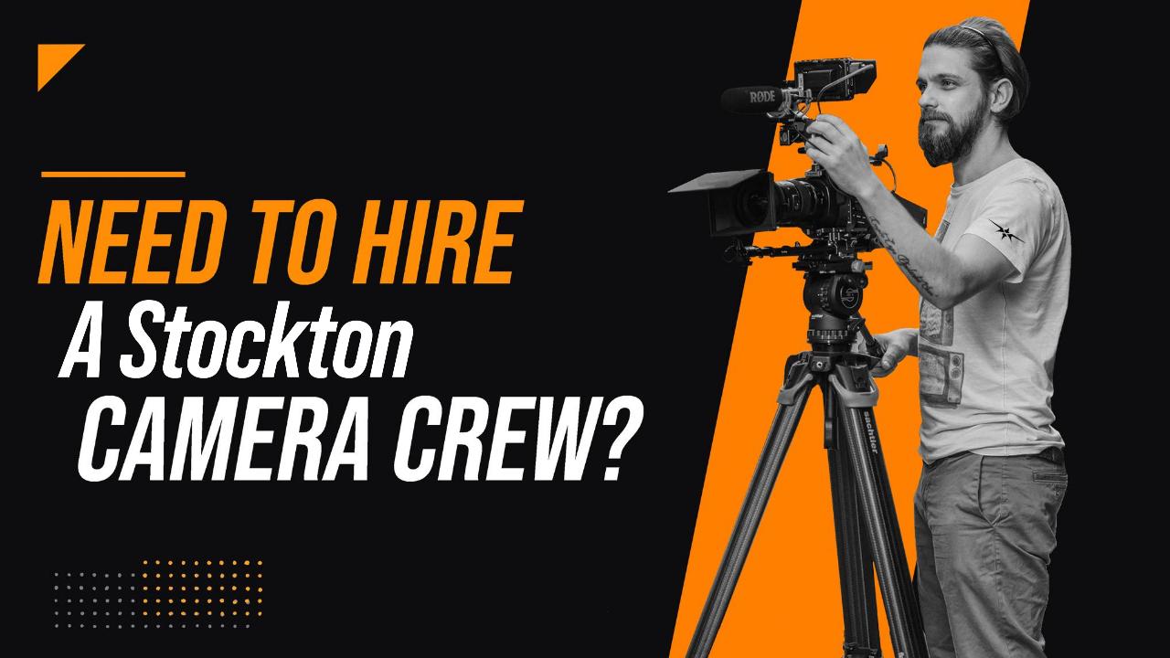 Need to Hire a Stockton Camera Crew