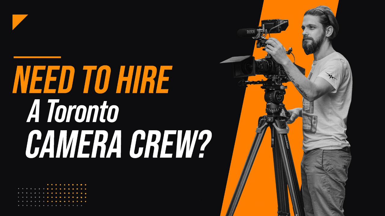 Need to Hire a Toronto Camera Crew