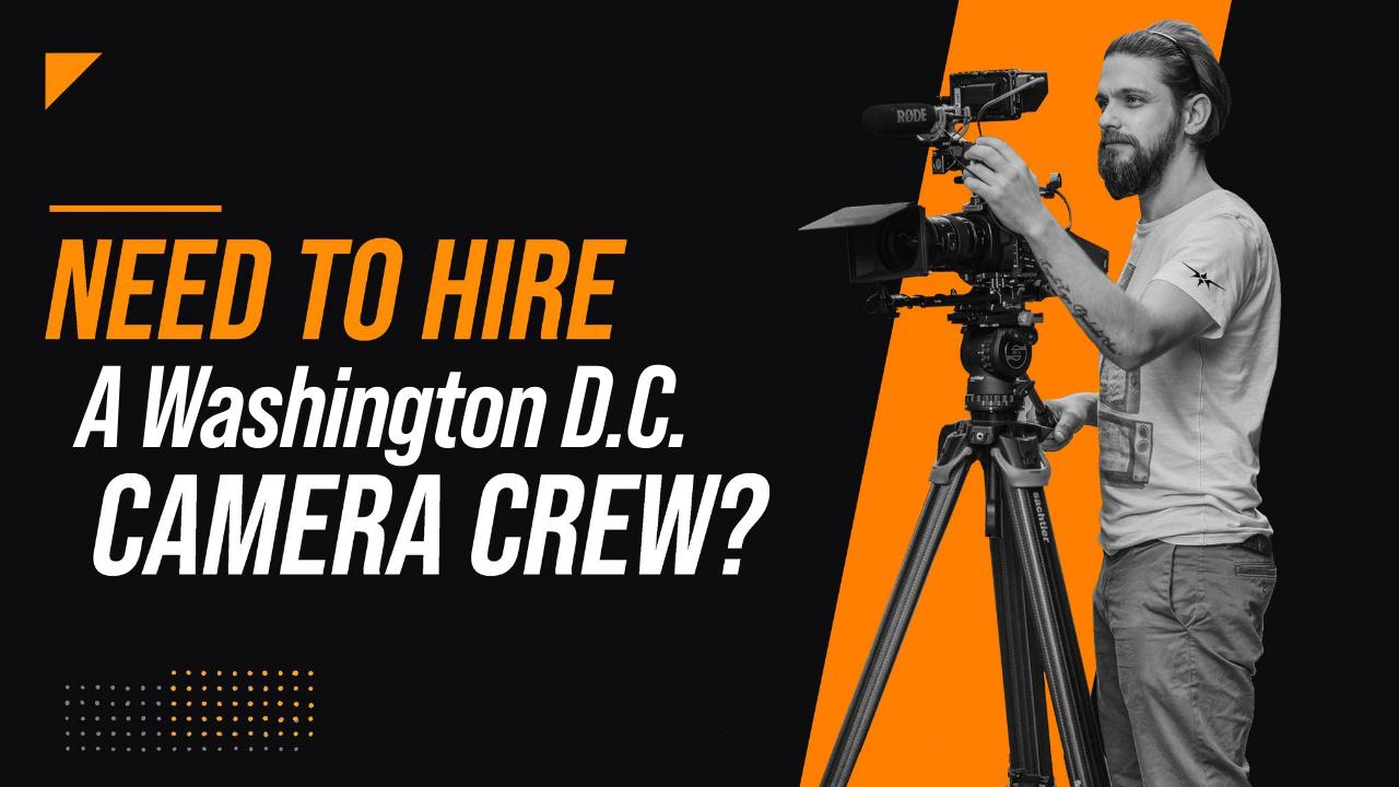 Need to Hire a Washington D.C. Camera Crew