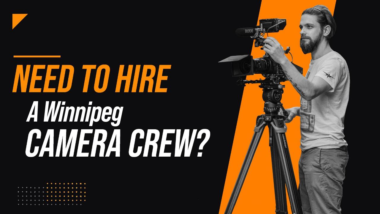 Need to Hire a Winnipeg Camera Crew